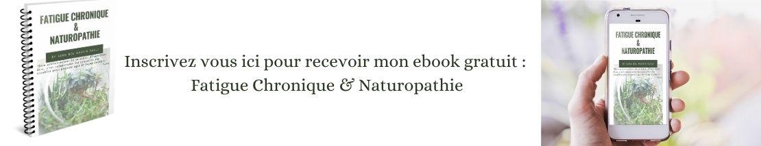 Inscrivez vous et recevez mon e-book gratuit : Fatigue Chronique & Naturopathie